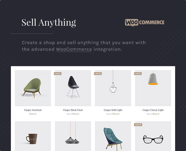 Sell Anything: Create a shop and sell anything that you want with the advanced WooCommerce integration.