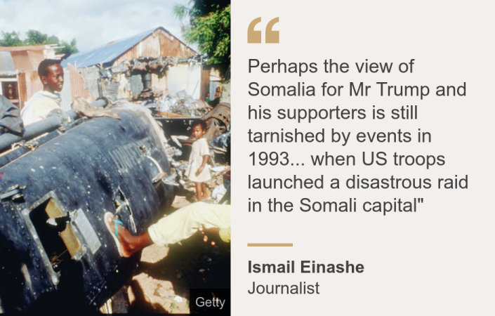"""""""Perhaps the view of Somalia for Mr Trump and his supporters is still tarnished by events in 1993... when US troops launched a disastrous raid in the Somali capital"""""""", Source: Ismail Einashe , Source description: Journalist, Image: Children play with the wreckage of a US Black Hawk helicopter in Mogadishu, Somalia in December 1993"""