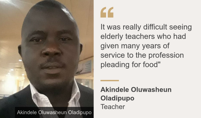 """""""It was really difficult seeing elderly teachers who had given many years of service to the profession pleading for food"""""""", Source: Akindele Oluwasheun Oladipupo, Source description: Teacher, Image: A close shot of a man wearing a suit"""