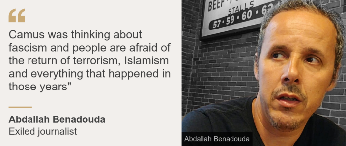"""Quote box. Abdallah Benadouda: """"Camus was thinking about fascism and people here are afraid of the return of terrorism, Islamism and everything that happened in those years"""""""