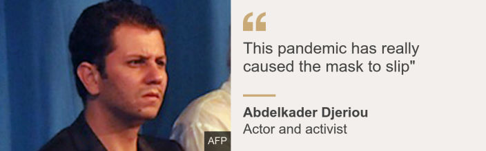 """Quote box. Abdelkader Djeriou: """"This pandemic has really caused the mask to slip"""""""