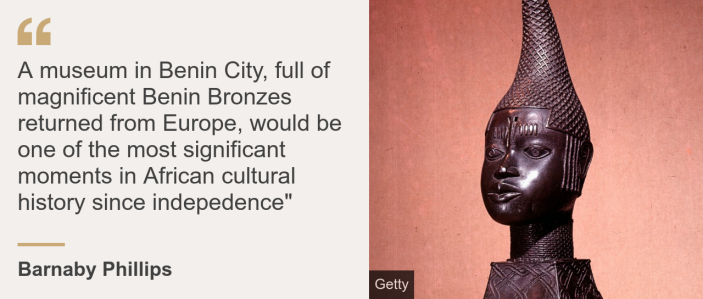 "Quote card. Barnaby Phillips: ""A museum in Benin City, full of magnificent Benin Bronzes returned from Europe, would be one of the most significant moments in African cultural history since independence"""