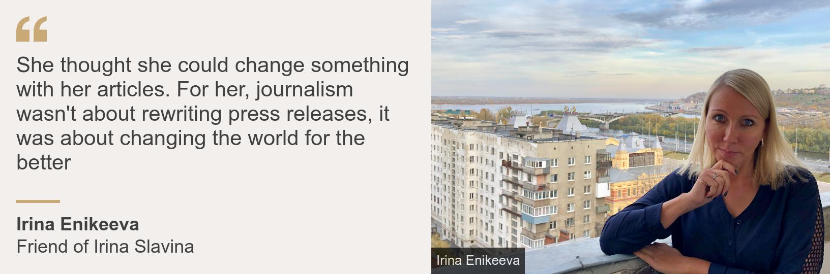 """""""She thought she could change something with her articles. For her, journalism wasn't about rewriting press releases, it was about changing the world for the better"""", Source: Irina Enikeeva, Source description: Friend of Irina Slavina, Image: Irina Enikeeva"""
